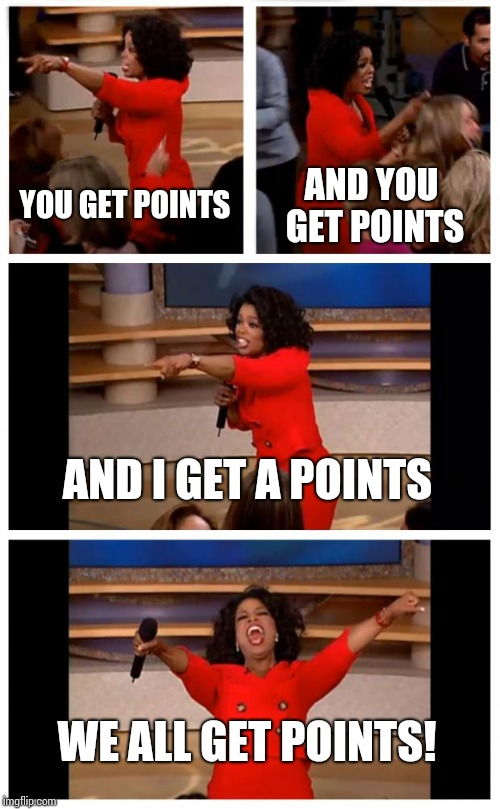 It's ImgFlip. In a nutshell. |  YOU GET POINTS; AND YOU GET POINTS; AND I GET A POINTS; WE ALL GET POINTS! | image tagged in memes,oprah you get a car everybody gets a car,imgflip points | made w/ Imgflip meme maker