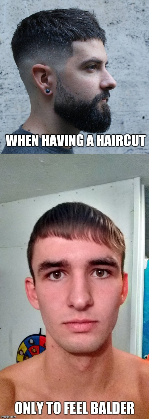 I've kinda miss my big Harry Potter hair but to be honest it feels nicer to be in the wind again | WHEN HAVING A HAIRCUT ONLY TO FEEL BALDER | image tagged in memes,bad haircut,short hair,bald | made w/ Imgflip meme maker