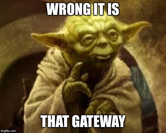 yoda | WRONG IT IS THAT GATEWAY | image tagged in yoda | made w/ Imgflip meme maker