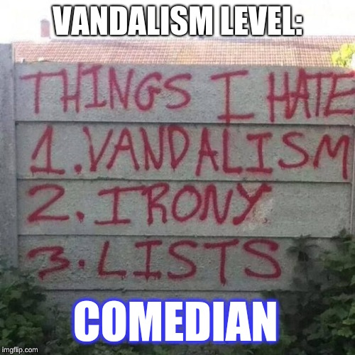 Wouldn't Be Suprised If an Imgflipper Sprayed this! | VANDALISM LEVEL: COMEDIAN | image tagged in memes,funny,vandalism,irony,hate | made w/ Imgflip meme maker