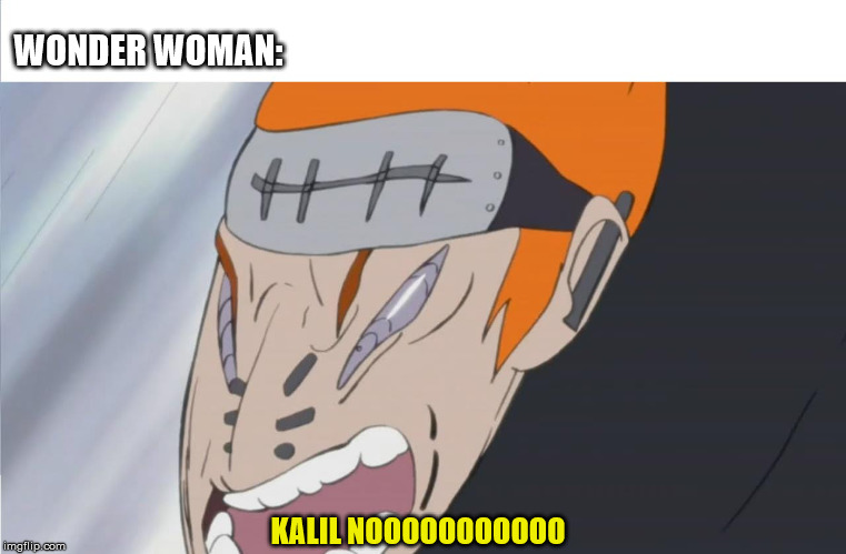 Justice League: Anime Cut | WONDER WOMAN: KALIL NOOOOOOOOOOO | image tagged in justice league,naruto shippuden,wonder woman,pain | made w/ Imgflip meme maker