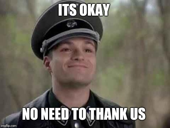 grammar nazi | ITS OKAY NO NEED TO THANK US | image tagged in grammar nazi | made w/ Imgflip meme maker