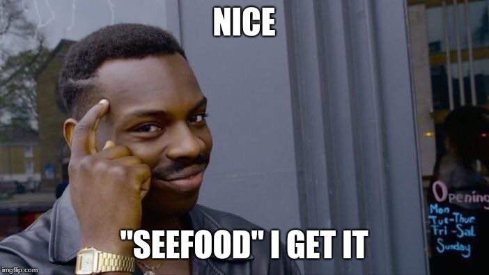 "Roll Safe Think About It Meme | NICE ""SEEFOOD"" I GET IT 