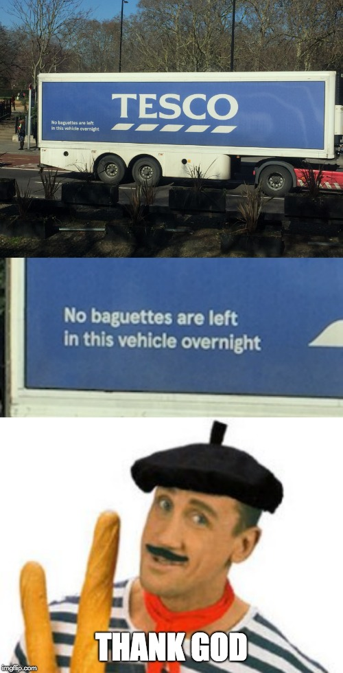 I like Tesco's policies | THANK GOD | image tagged in memes,funny,tesco,french,stereotypes,baguette | made w/ Imgflip meme maker