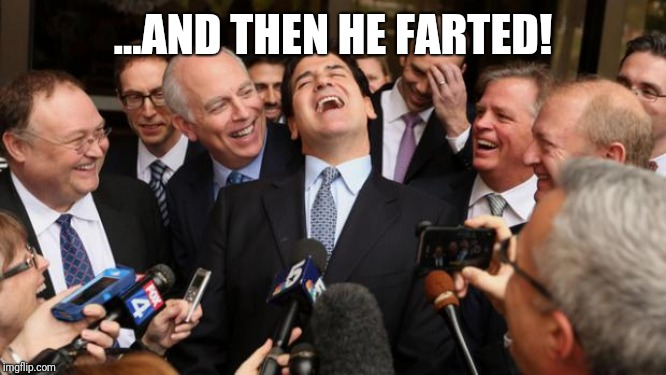 Laughing politicians | ...AND THEN HE FARTED! | image tagged in laughing politicians | made w/ Imgflip meme maker