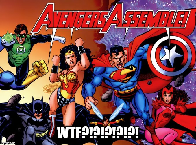 Avengers Assemble? | WTF?!?!?!?!?! | image tagged in avengers,justice league,marvel,dc | made w/ Imgflip meme maker