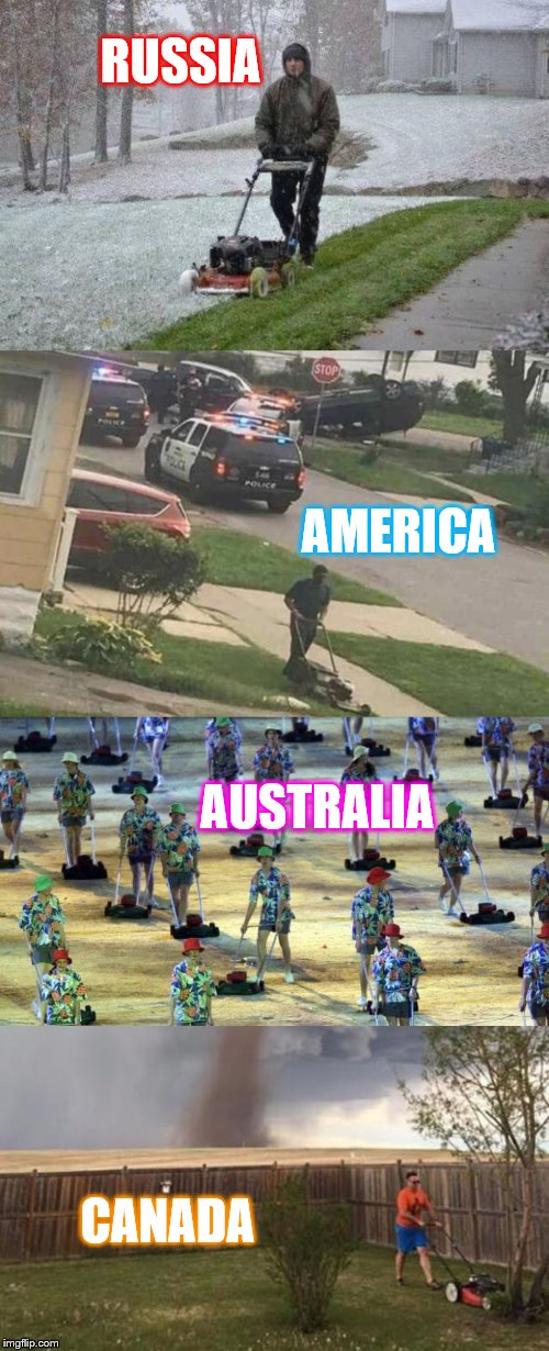 Mowing Lawns Around the World.. Not one care given.  |  RUSSIA; AMERICA; AUSTRALIA; CANADA | image tagged in get off my lawn,larry the cable guy,memes | made w/ Imgflip meme maker