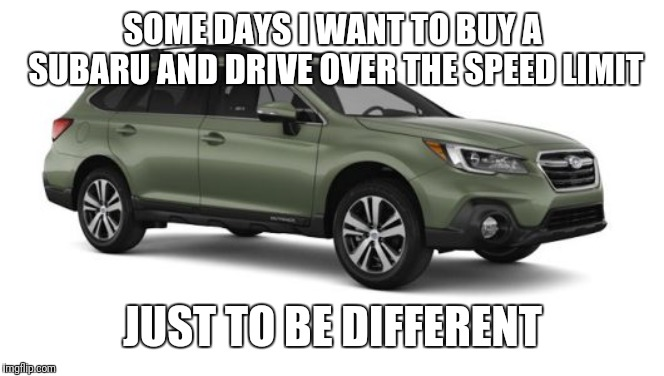 SOME DAYS I WANT TO BUY A SUBARU AND DRIVE OVER THE SPEED LIMIT JUST TO BE DIFFERENT | image tagged in traffic jam,slow motion,slowpoke,speed,faster | made w/ Imgflip meme maker