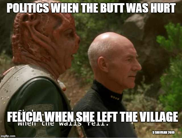 darmok felicia when she left the village | POLITICS WHEN THE BUTT WAS HURT FELICIA WHEN SHE LEFT THE VILLAGE S SHEPARD 2019 | image tagged in shaka when the walls fell darmok and picard,butthurt | made w/ Imgflip meme maker