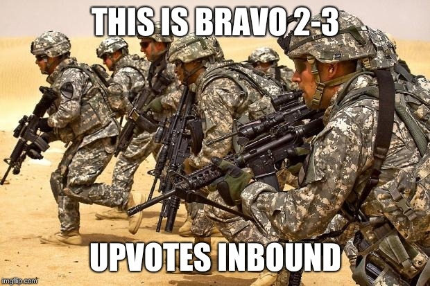 Military  | THIS IS BRAVO 2-3 UPVOTES INBOUND | image tagged in military | made w/ Imgflip meme maker