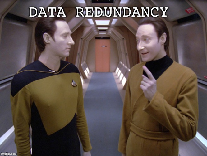 Data Redundancy  | DATA REDUNDANCY | image tagged in star trek,star trek data,data,computers,programmers | made w/ Imgflip meme maker