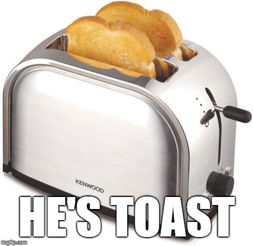 Toaster | HE'S TOAST | image tagged in toaster | made w/ Imgflip meme maker