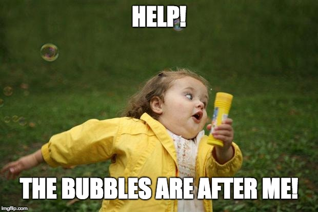 girl running | HELP! THE BUBBLES ARE AFTER ME! | image tagged in girl running,memes,bubbles,girl | made w/ Imgflip meme maker