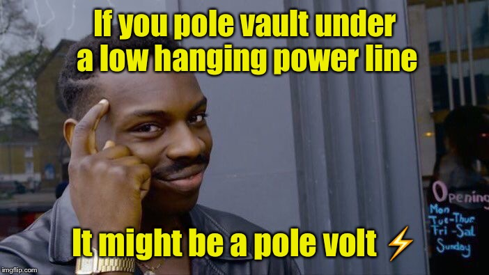 Shocking! | If you pole vault under a low hanging power line It might be a pole volt ⚡️ | image tagged in memes,roll safe think about it,pole,sports | made w/ Imgflip meme maker