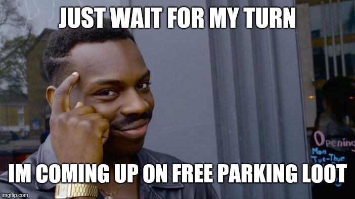 Roll Safe Think About It Meme | JUST WAIT FOR MY TURN IM COMING UP ON FREE PARKING LOOT | image tagged in memes,roll safe think about it | made w/ Imgflip meme maker