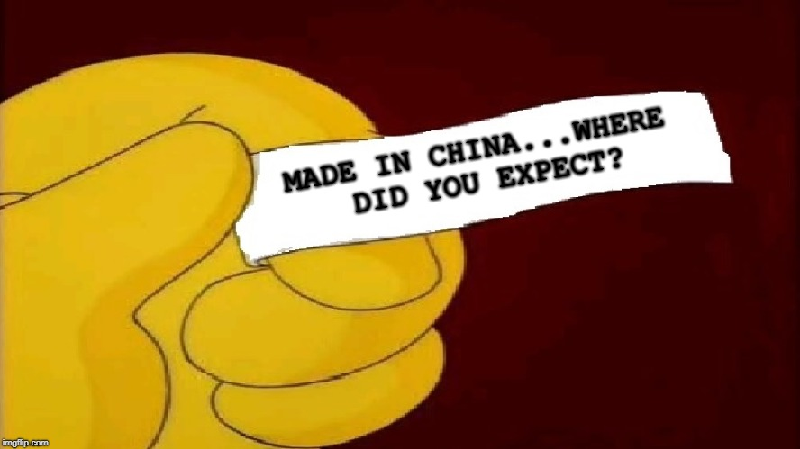Fortune Cookie |  MADE IN CHINA...WHERE DID YOU EXPECT? | image tagged in blank fortune cookie simpsons,made in china | made w/ Imgflip meme maker