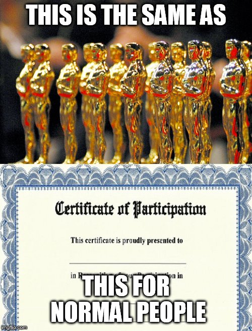 good job | THIS IS THE SAME AS THIS FOR NORMAL PEOPLE | image tagged in oscars | made w/ Imgflip meme maker