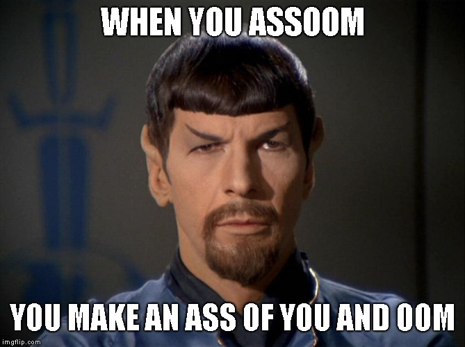 Evil Spock | WHEN YOU ASSOOM YOU MAKE AN ASS OF YOU AND OOM | image tagged in evil spock | made w/ Imgflip meme maker