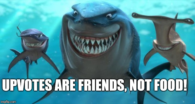 Fish are friends not food | UPVOTES ARE FRIENDS, NOT FOOD! | image tagged in fish are friends not food | made w/ Imgflip meme maker