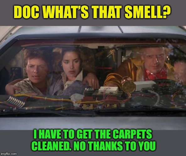 Back To The Future Roads? | DOC WHAT'S THAT SMELL? I HAVE TO GET THE CARPETS CLEANED. NO THANKS TO YOU | image tagged in back to the future roads | made w/ Imgflip meme maker