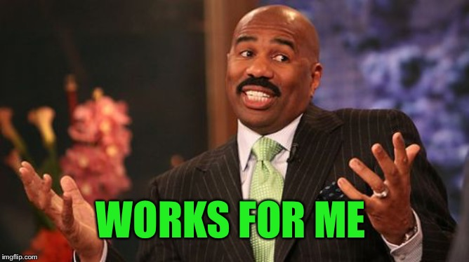 Steve Harvey Meme | WORKS FOR ME | image tagged in memes,steve harvey | made w/ Imgflip meme maker
