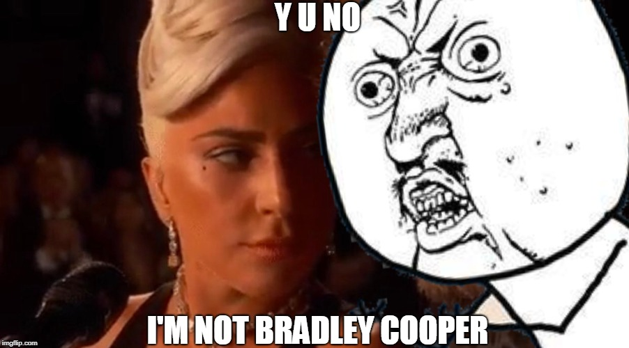 Get Real | Y U NO I'M NOT BRADLEY COOPER | image tagged in funny,y u no music | made w/ Imgflip meme maker