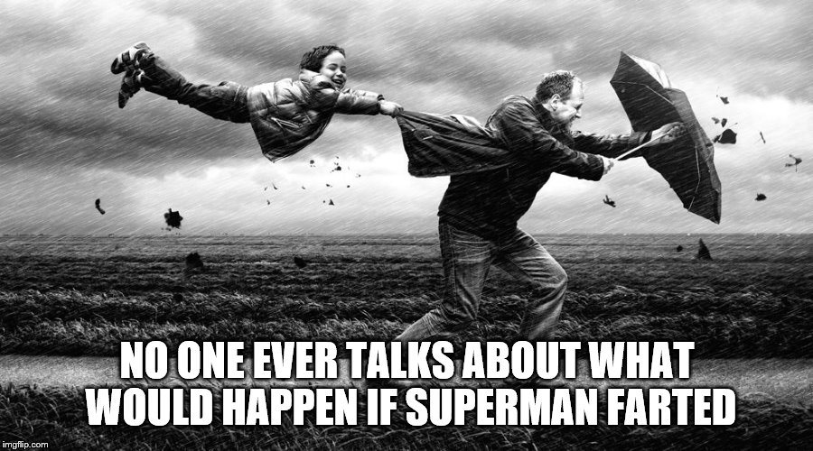 NO ONE EVER TALKS ABOUT WHAT WOULD HAPPEN IF SUPERMAN FARTED | image tagged in superman farts,superman,dc universe,dc | made w/ Imgflip meme maker