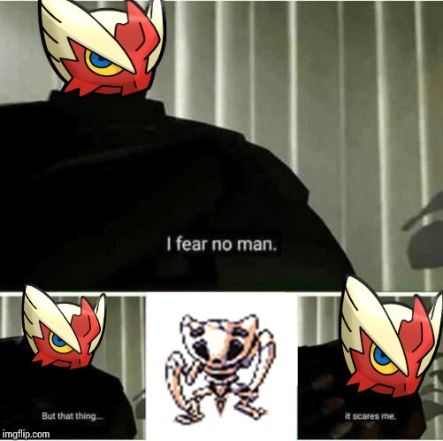 Nope.... Thats too scary for me.... WELP....... *cries softly* Help.... | image tagged in i fear no man,blaze_the_blaziken,2spooky4me,nope nope nope,w e l p | made w/ Imgflip meme maker