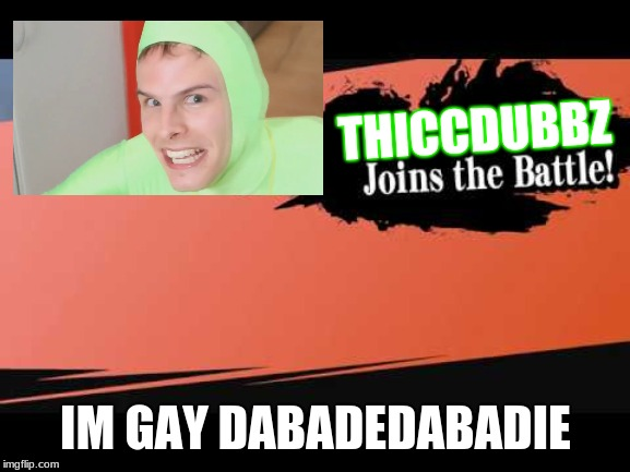 THICCDUBBZ IM GAY DABADEDABADIE | image tagged in gay | made w/ Imgflip meme maker