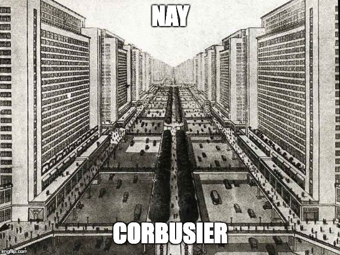 Nay Corbusier | NAY CORBUSIER | image tagged in le corbusier,architecture | made w/ Imgflip meme maker