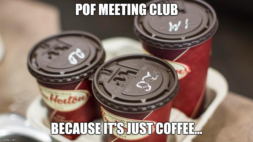 POF MEETING CLUB BECAUSE IT'S JUST COFFEE... | image tagged in tim hortons | made w/ Imgflip meme maker