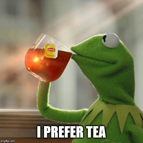 But Thats None Of My Business Meme | I PREFER TEA | image tagged in memes,but thats none of my business,kermit the frog | made w/ Imgflip meme maker