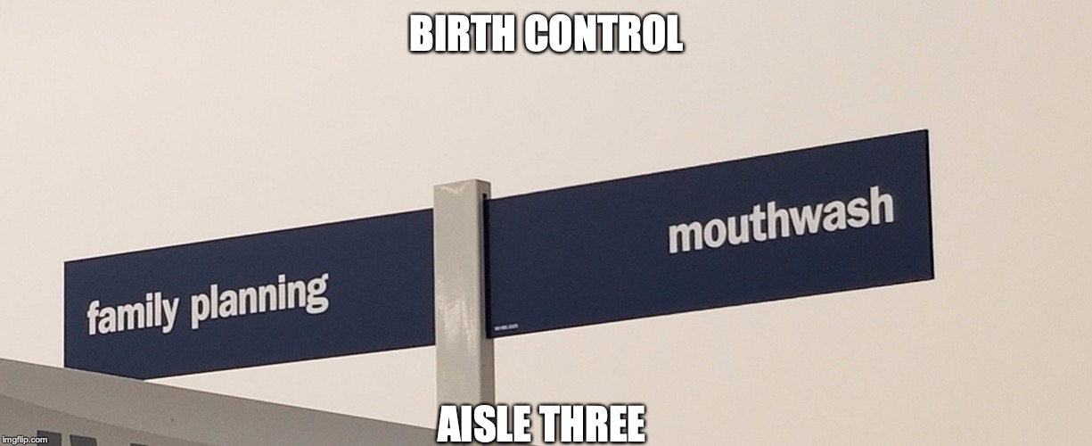 BIRTH CONTROL AISLE THREE | image tagged in perfect | made w/ Imgflip meme maker