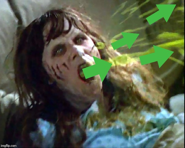 Exorcist vomit | image tagged in exorcist vomit | made w/ Imgflip meme maker