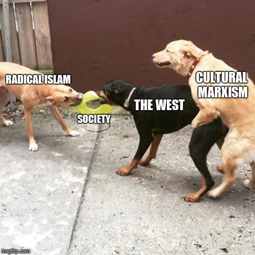 This is the west | RADICAL ISLAM SOCIETY THE WEST CULTURAL MARXISM | image tagged in this is my life,cultural marxism | made w/ Imgflip meme maker