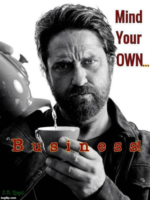 When people want to get into your business or think they know about you | image tagged in gerard butler,motivational,man drinking coffee,inspirational quote,inspirational memes,so much drama | made w/ Imgflip meme maker