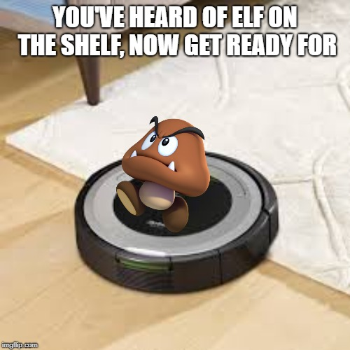 YOU'VE HEARD OF ELF ON THE SHELF, NOW GET READY FOR | made w/ Imgflip meme maker