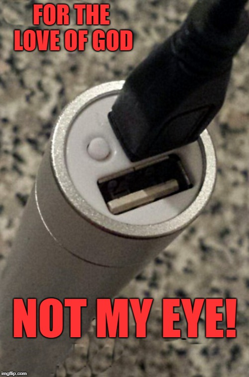 MY EYE! | FOR THE LOVE OF GOD NOT MY EYE! | image tagged in plug,eye,upvote this meme | made w/ Imgflip meme maker