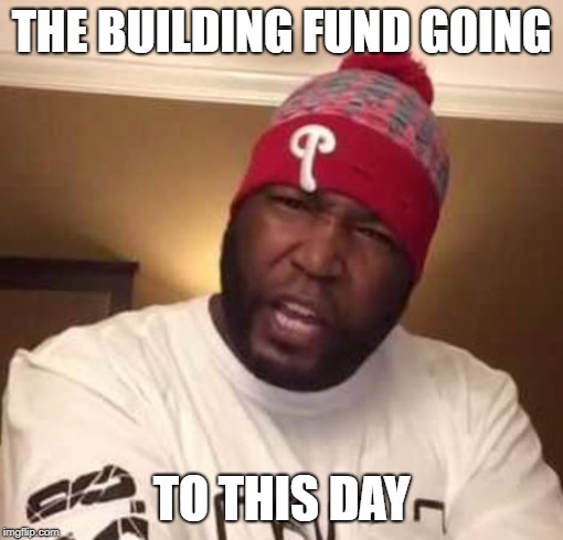 Church of Umar Johnson |  THE BUILDING FUND GOING; TO THIS DAY | image tagged in i'm a descendant dr umar johnson,umar johnson,to this day,building fund | made w/ Imgflip meme maker