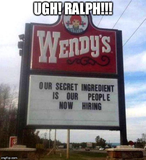 OK, BARF! | UGH! RALPH!!! | image tagged in wendy's sign,wendy's,gross,finger,chili | made w/ Imgflip meme maker