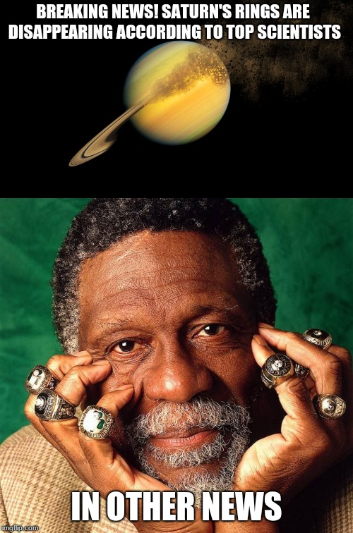 Bill Russell Rings | BREAKING NEWS! SATURN'S RINGS ARE DISAPPEARING ACCORDING TO TOP SCIENTISTS IN OTHER NEWS | image tagged in memes,funny,celtics,bill,rings,saturn | made w/ Imgflip meme maker