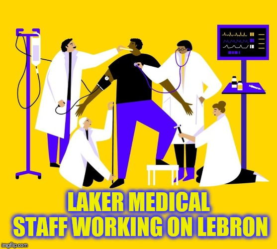 Is there a doctor in the house | LAKER MEDICAL STAFF WORKING ON LEBRON | image tagged in lebron james,lakers,nba memes | made w/ Imgflip meme maker