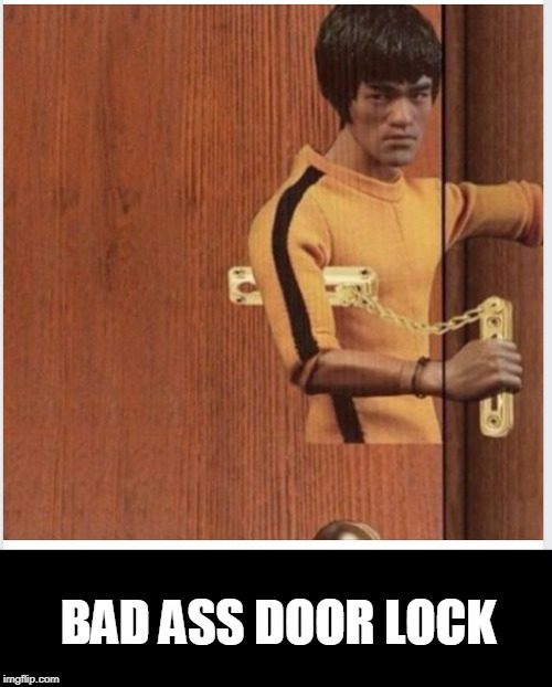 Bruce | BAD ASS DOOR LOCK | image tagged in bruce lee | made w/ Imgflip meme maker