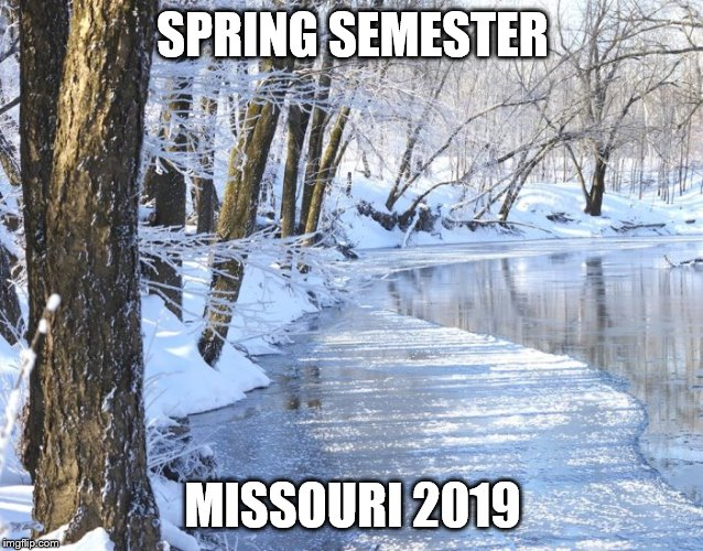 Missouri Cold | SPRING SEMESTER MISSOURI 2019 | image tagged in missouri,cold,winter,spring,irritated,memes | made w/ Imgflip meme maker