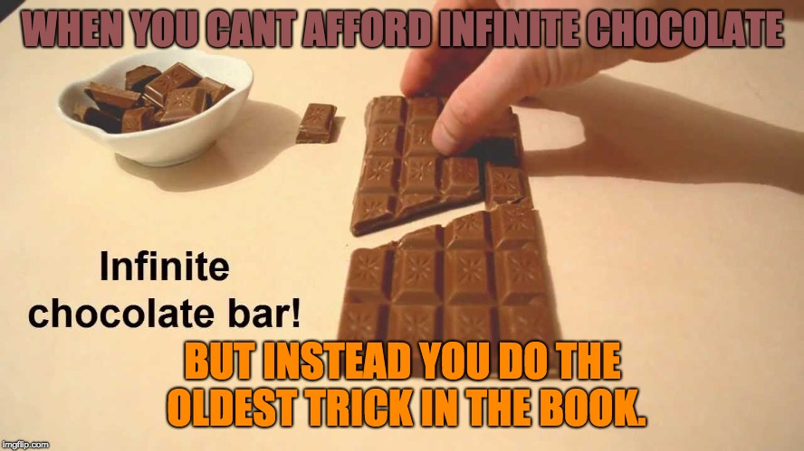 Give an Upvote and get infinte chocolate.  | WHEN YOU CANT AFFORD INFINITE CHOCOLATE BUT INSTEAD YOU DO THE OLDEST TRICK IN THE BOOK. | image tagged in chocolate,infinite | made w/ Imgflip meme maker