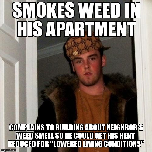 "Scumbag Steve Meme | SMOKES WEED IN HIS APARTMENT COMPLAINS TO BUILDING ABOUT NEIGHBOR'S WEED SMELL SO HE COULD GET HIS RENT REDUCED FOR ""LOWERED LIVING COND 