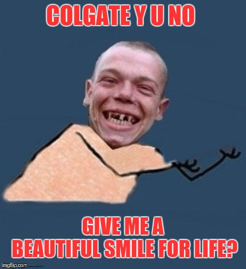 Colgate no help my toofs | COLGATE Y U NO GIVE ME A BEAUTIFUL SMILE FOR LIFE? | image tagged in y u no toothless,colgate,toothpaste,slogan | made w/ Imgflip meme maker