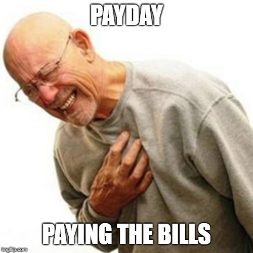 Right In The Childhood | PAYDAY PAYING THE BILLS | image tagged in memes,right in the childhood | made w/ Imgflip meme maker