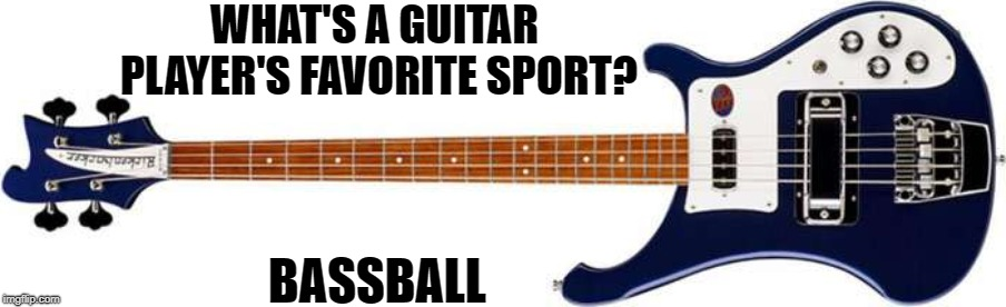 Play ball | WHAT'S A GUITAR PLAYER'S FAVORITE SPORT? BASSBALL | image tagged in memes,guitar,guitars,bass,baseball | made w/ Imgflip meme maker