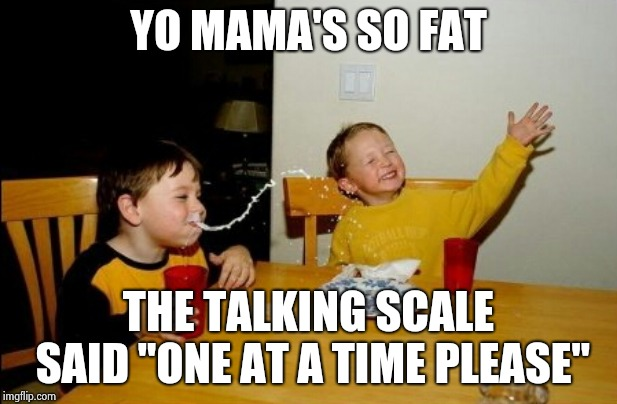 "Little planets revolve around her | YO MAMA'S SO FAT THE TALKING SCALE SAID ""ONE AT A TIME PLEASE"" 
